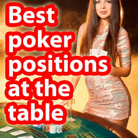 Poker positions: what is the most value from the diverse seats at the table